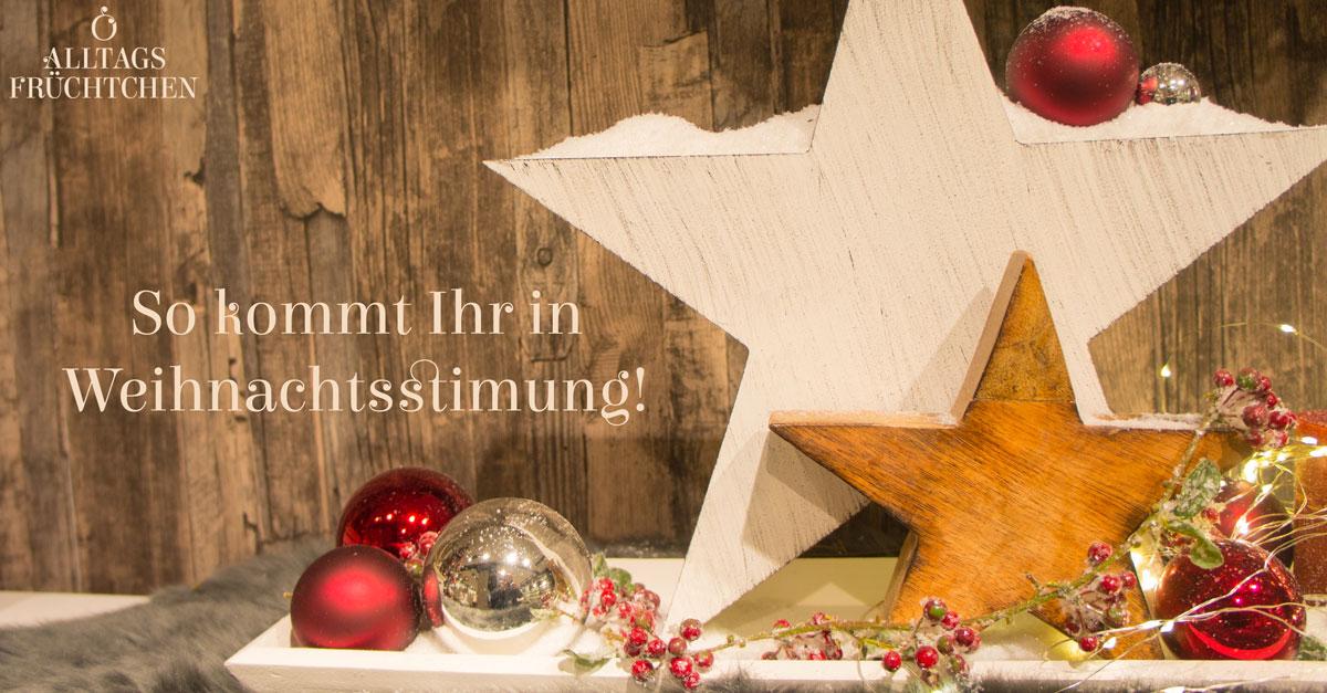 9 Tipps und Tricks - So kommt Ihr in Weihnachtsstimmung!